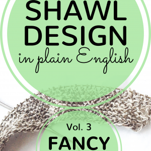 Shawl Design in Plain English Volume 3