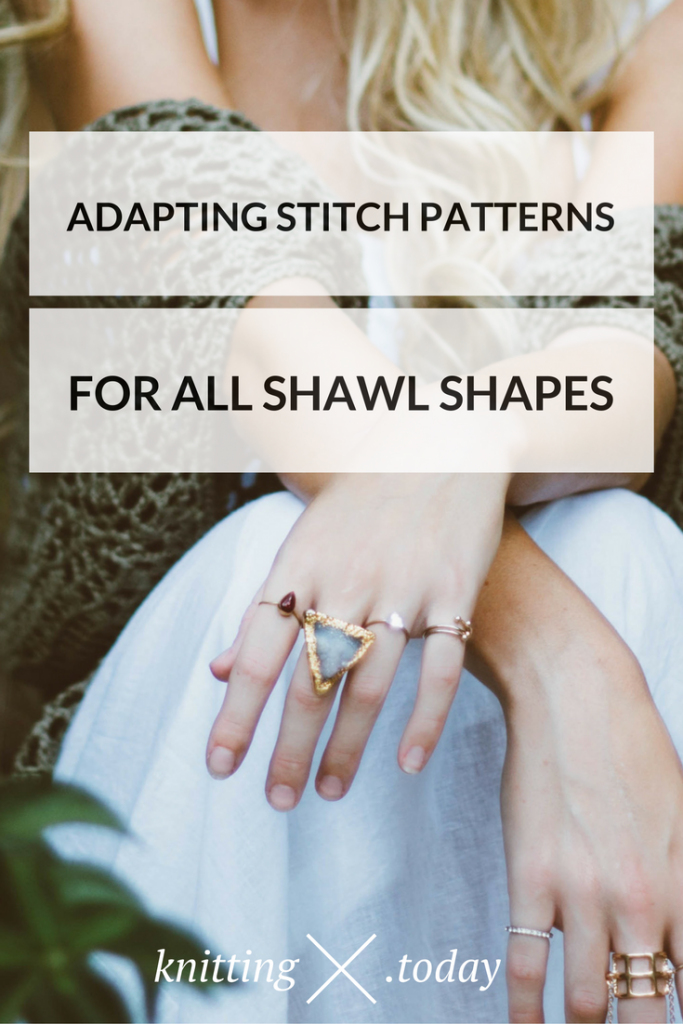 Adapting Stitch Patterns to Fit All Shawl Shapes