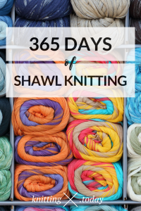 365 Days of Shawl Knitting - Daily Tips & Tricks