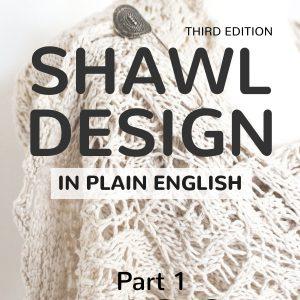 Shawl Design in Plain English, 3rd edition: Basic Shawl Shapes