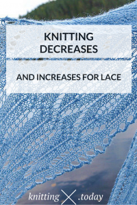 Knitting decreases (and increases) for lace