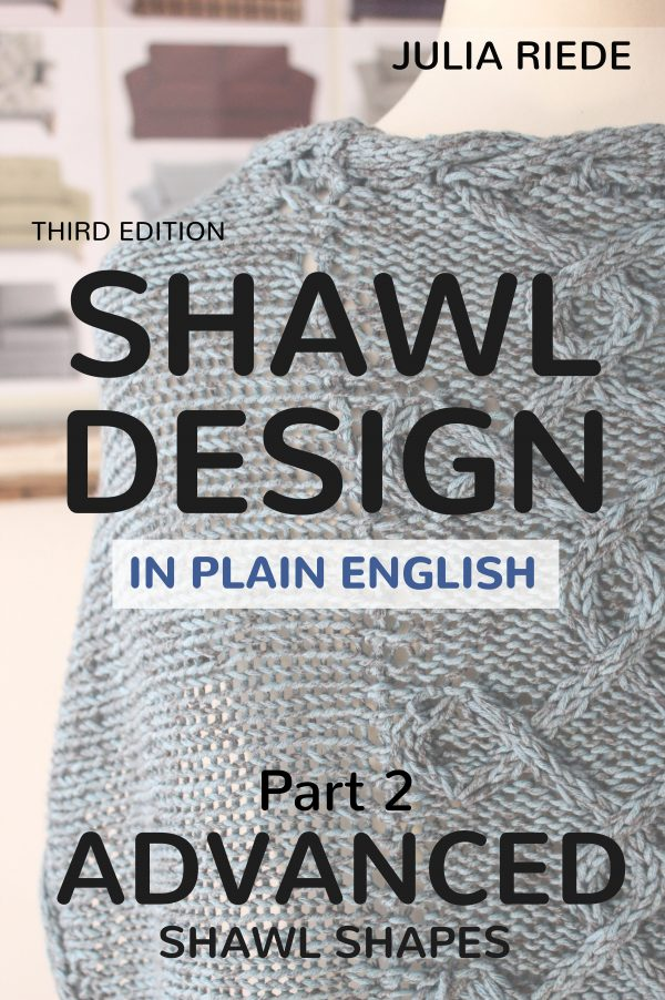 Shawl Design in Plain English (3rd edition): Advanced Shawl Shapes