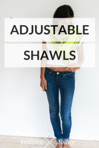 Adjustable Shawls Tutorial Series
