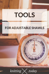 Tools for adjustable shawls: your kitchen scale is more important than you might think