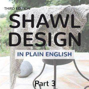 Shawl Design in Plain English (3rd edition): Fancy Shawl Shapes