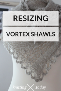 Resizing Vortex Shawls - Adjustabe Vortex and Swirl Shawls