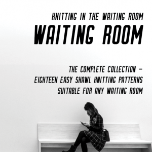 Knitting in the Waiting Room: The Complete Collection